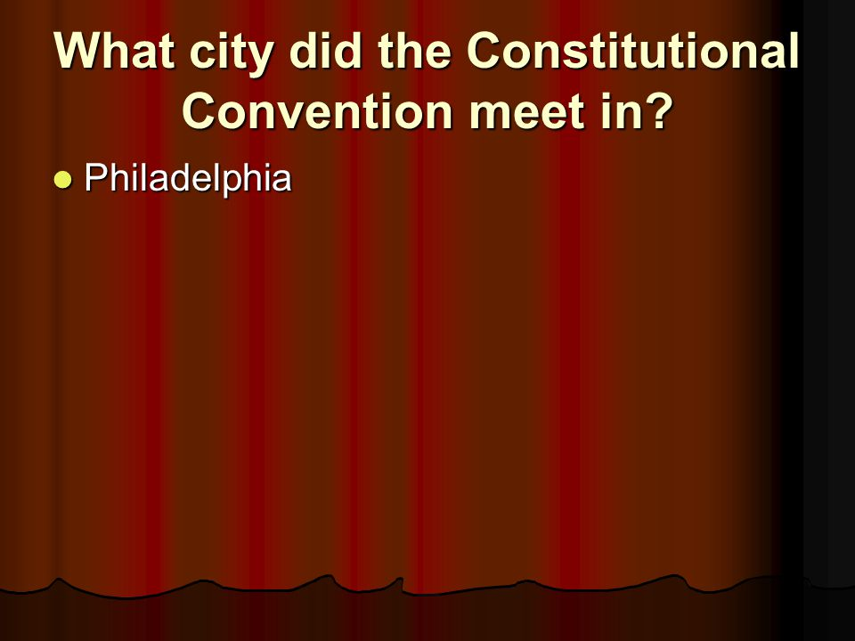 What city did the Constitutional Convention meet in