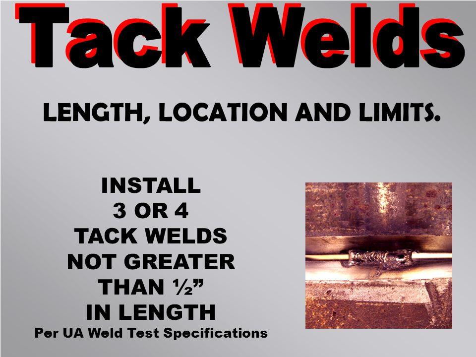 LENGTH, LOCATION AND LIMITS. Per UA Weld Test Specifications
