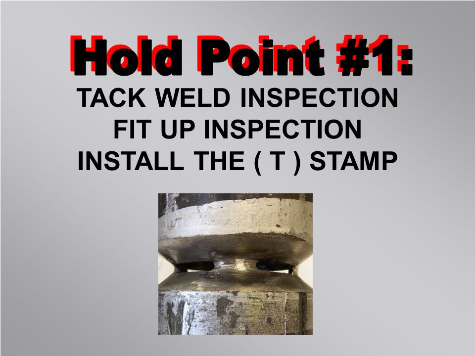 TACK WELD INSPECTION FIT UP INSPECTION INSTALL THE ( T ) STAMP