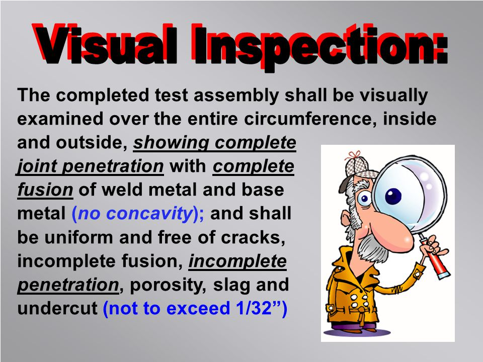 Visual Inspection: The completed test assembly shall be visually examined over the entire circumference, inside and outside, showing complete.