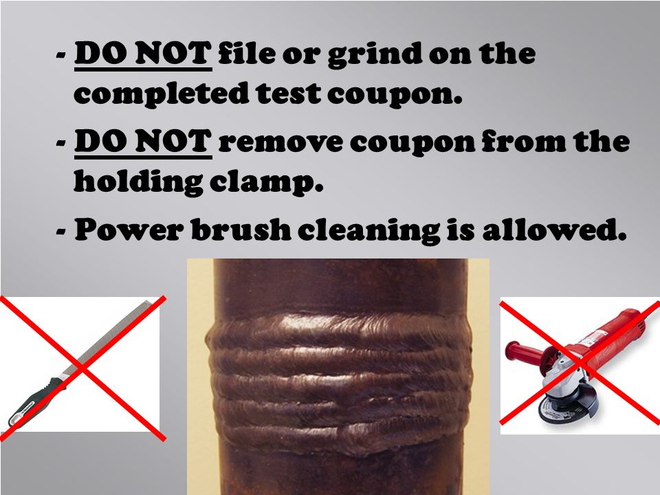 DO NOT file or grind on the completed test coupon.