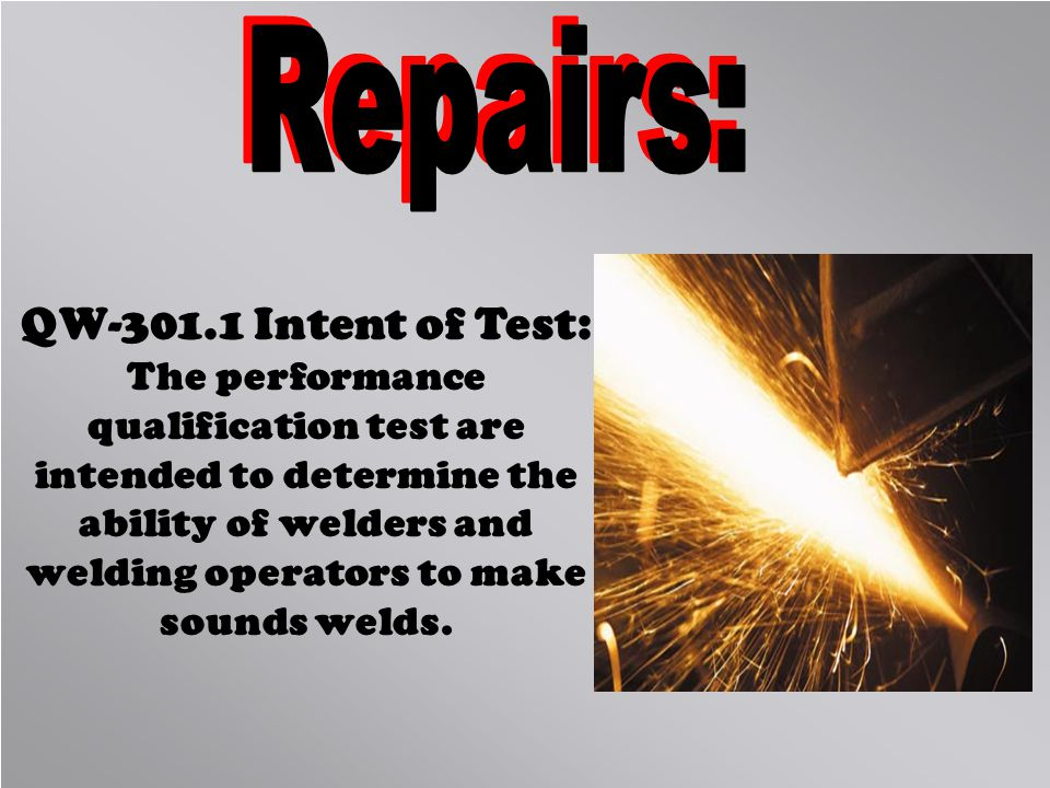 Repairs: QW-301.1 Intent of Test: