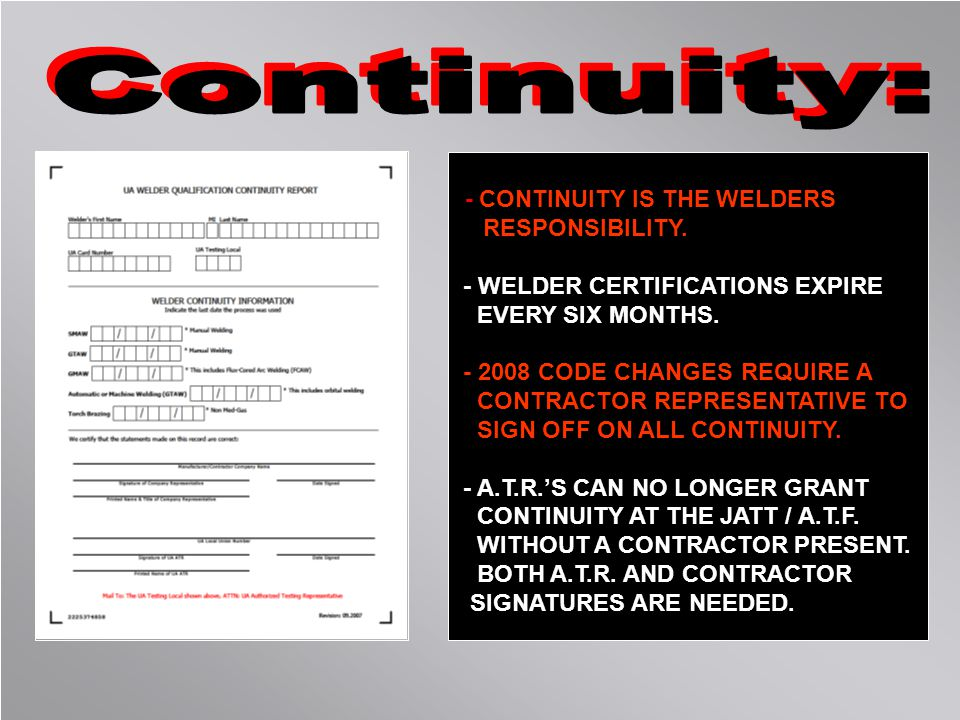 Continuity: - CONTINUITY IS THE WELDERS RESPONSIBILITY.