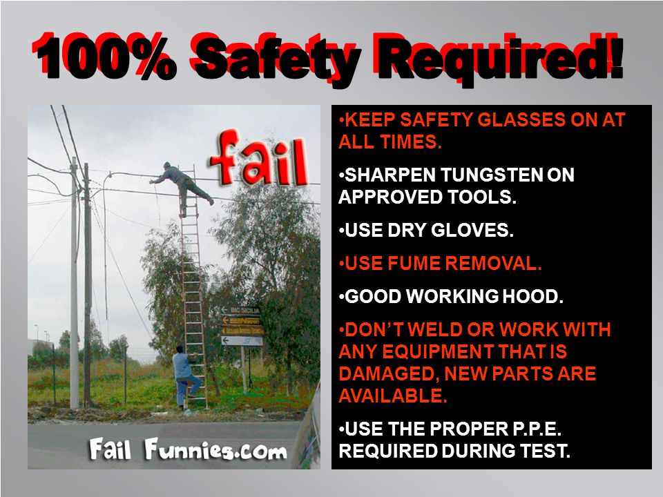 100% Safety Required! KEEP SAFETY GLASSES ON AT ALL TIMES.