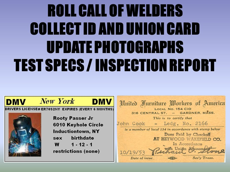 ROLL CALL OF WELDERS COLLECT ID AND UNION CARD UPDATE PHOTOGRAPHS TEST SPECS / INSPECTION REPORT