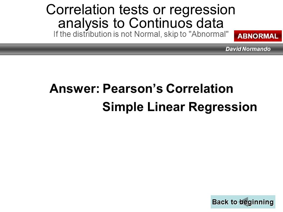 Answer: Pearson's Correlation Simple Linear Regression