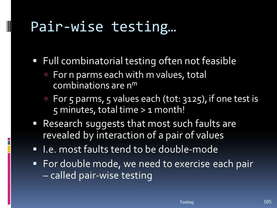 Pair-wise testing… Full combinatorial testing often not feasible