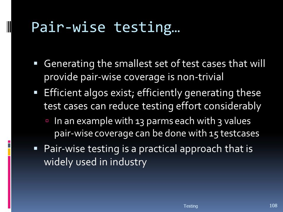 Pair-wise testing… Generating the smallest set of test cases that will provide pair-wise coverage is non-trivial.