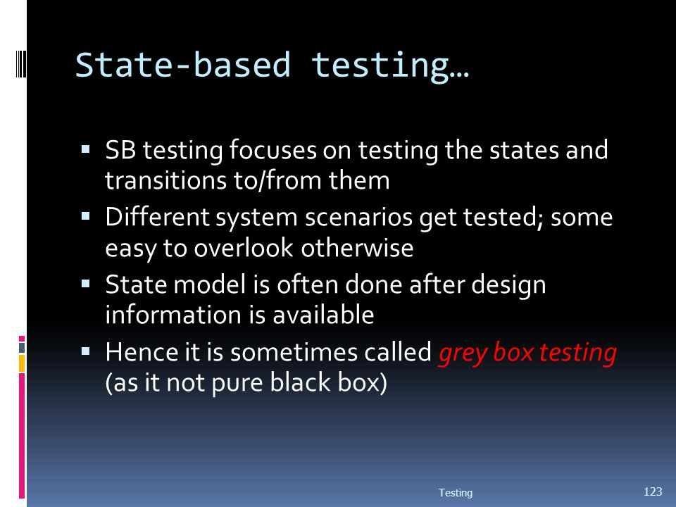 State-based testing… SB testing focuses on testing the states and transitions to/from them.