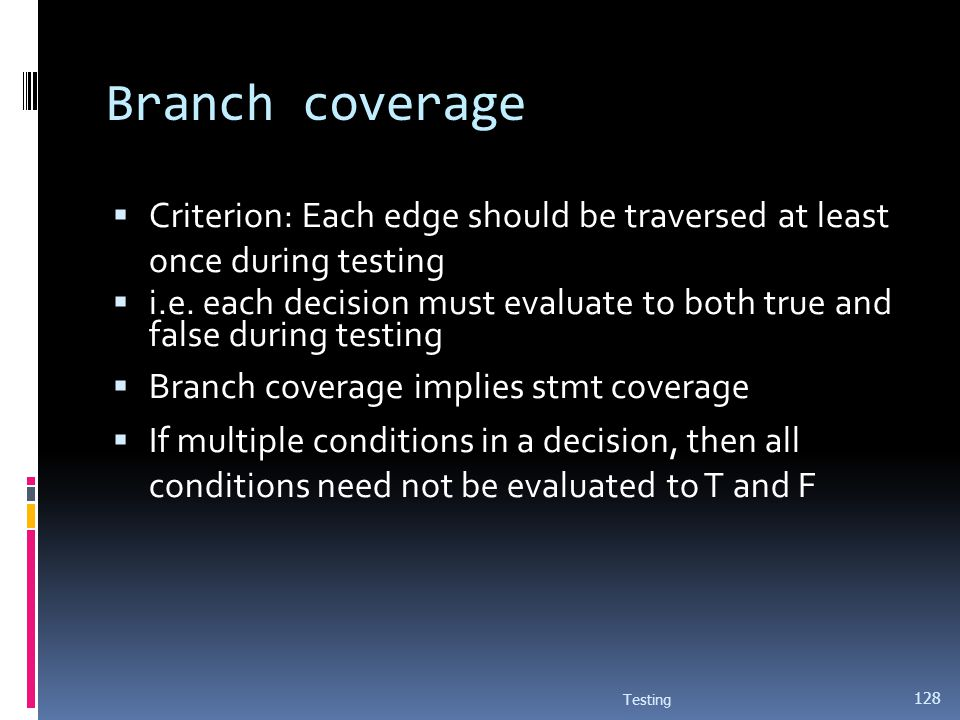 Branch coverage Criterion: Each edge should be traversed at least once during testing.