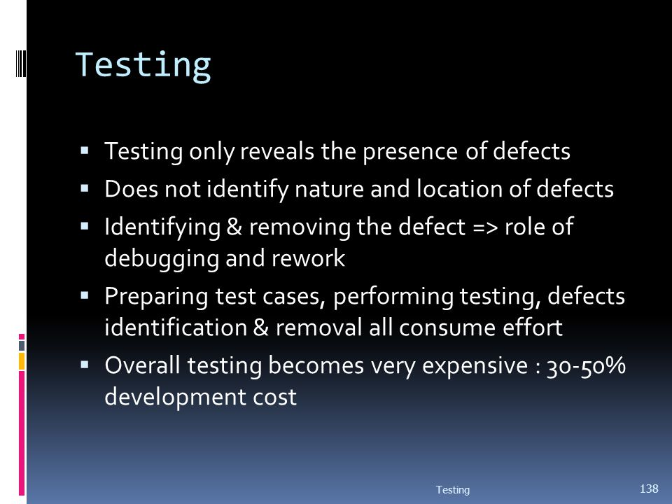 Testing Testing only reveals the presence of defects