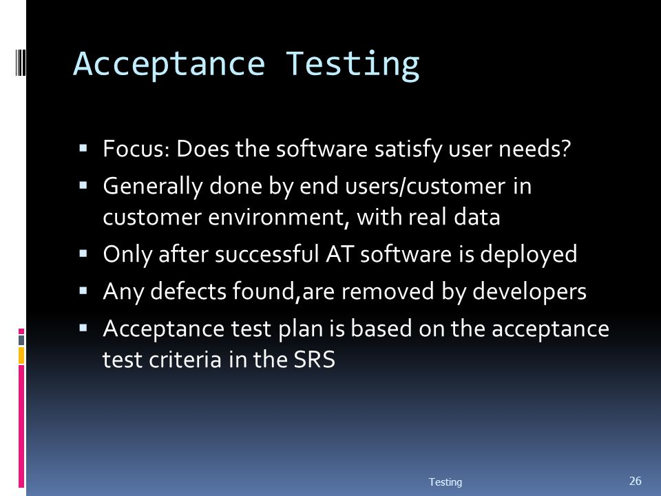 Acceptance Testing Focus: Does the software satisfy user needs