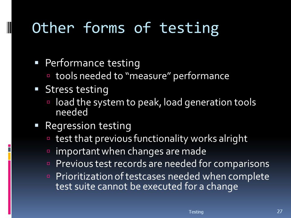 Other forms of testing Performance testing Stress testing