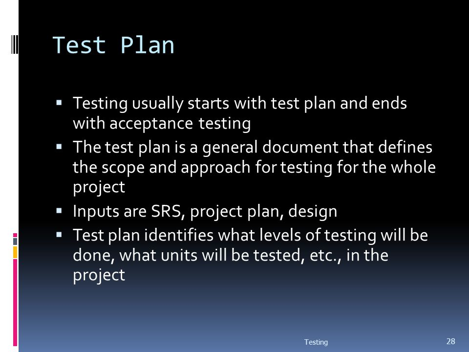 Test Plan Testing usually starts with test plan and ends with acceptance testing.