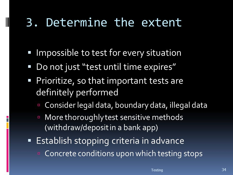 3. Determine the extent Impossible to test for every situation