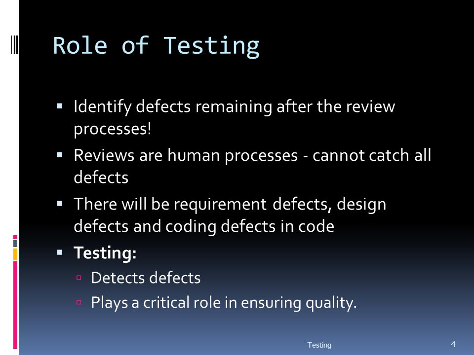 Role of Testing Identify defects remaining after the review processes!
