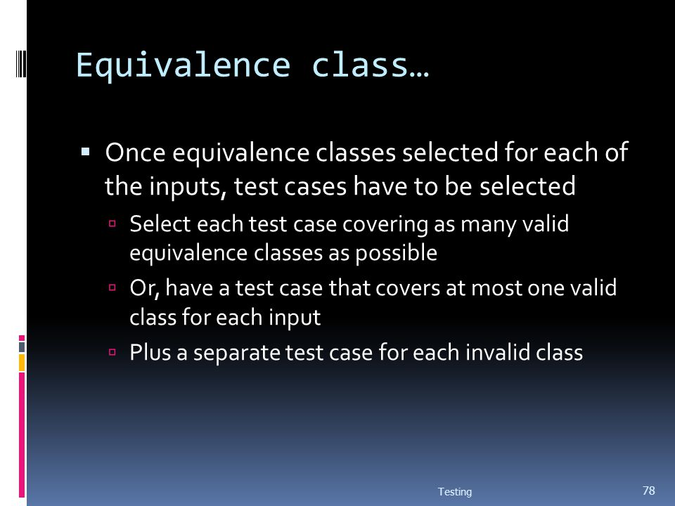 Equivalence class… Once equivalence classes selected for each of the inputs, test cases have to be selected.