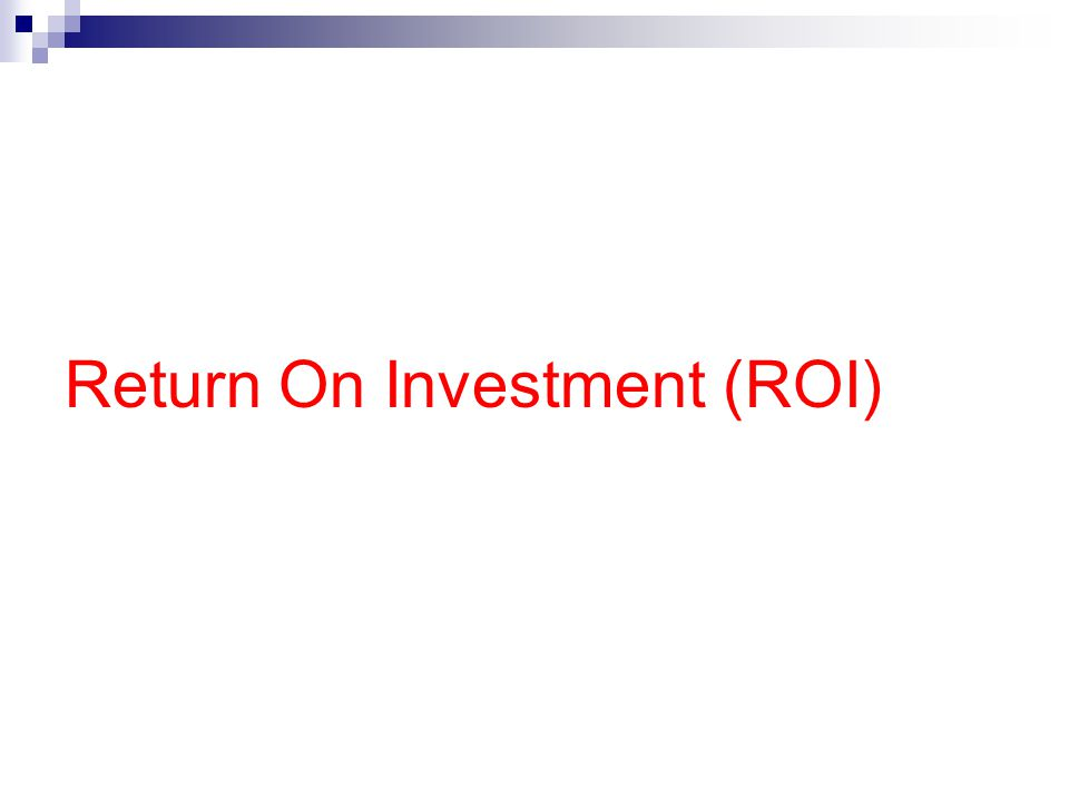 Return On Investment (ROI)