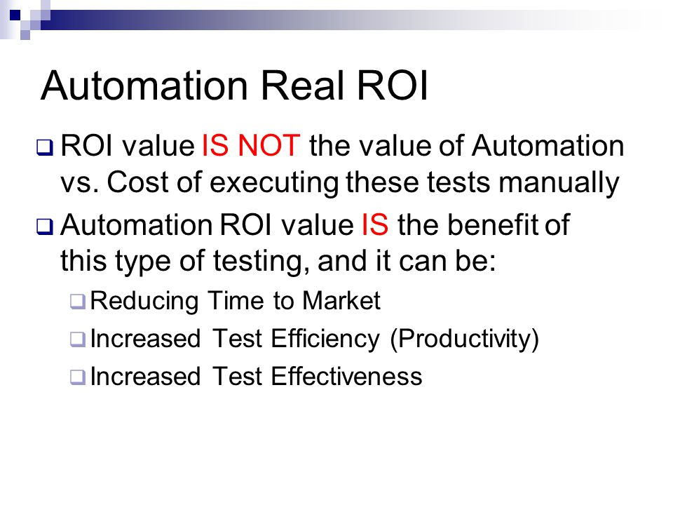 Automation Real ROI ROI value IS NOT the value of Automation vs. Cost of executing these tests manually.