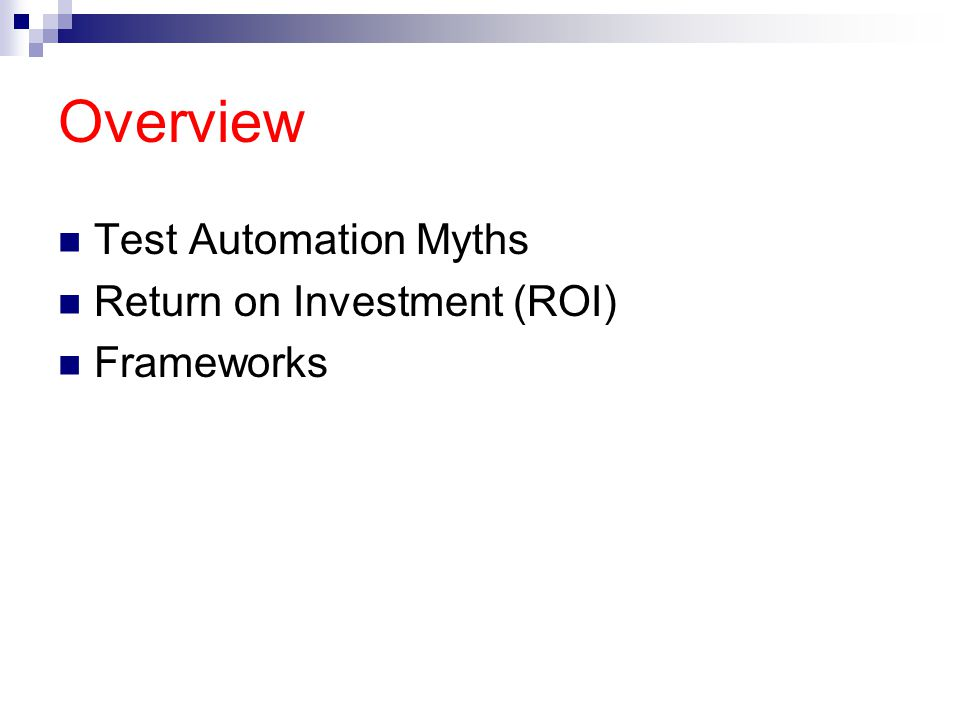 Overview Test Automation Myths Return on Investment (ROI) Frameworks
