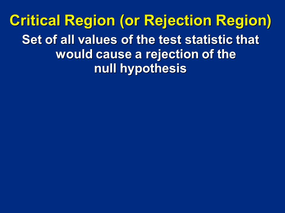 Critical Region (or Rejection Region)