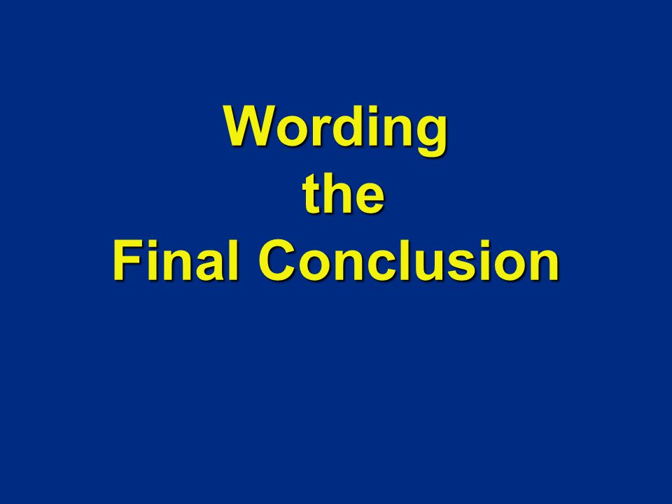 Wording the Final Conclusion