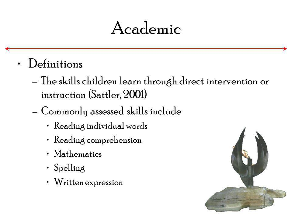 Academic Definitions. The skills children learn through direct intervention or instruction (Sattler, 2001)