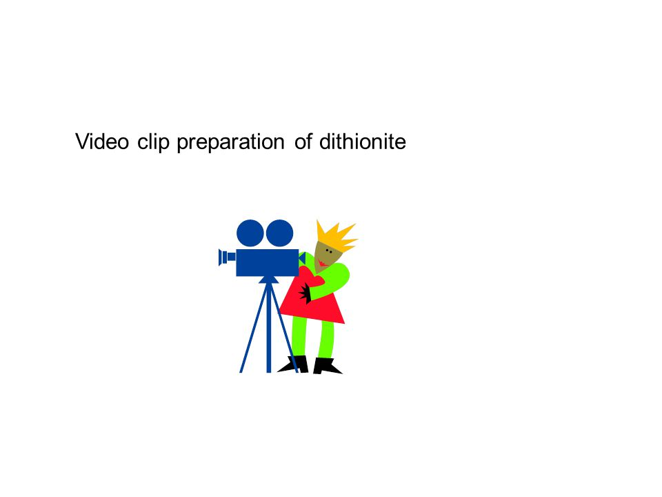 Video clip preparation of dithionite