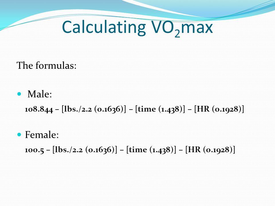 Calculating VO2max The formulas: Male: