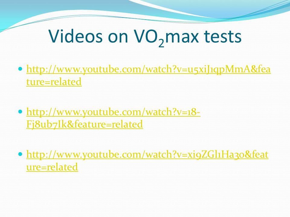 Videos on VO2max tests http://www.youtube.com/watch v=u5xiJ1qpMmA&feature=related. http://www.youtube.com/watch v=18-Fj8ub7Ik&feature=related.