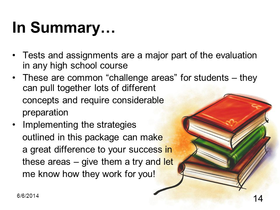 In Summary… Tests and assignments are a major part of the evaluation in any high school course.