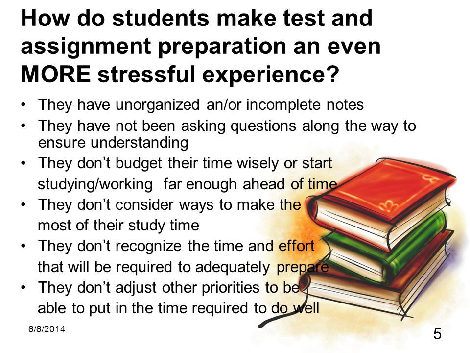 How do students make test and assignment preparation an even MORE stressful experience