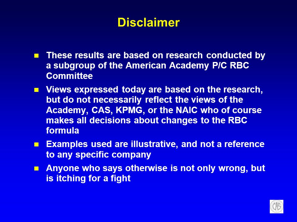 Disclaimer These results are based on research conducted by a subgroup of the American Academy P/C RBC Committee.