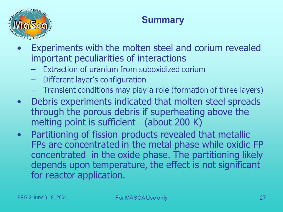 Summary Experiments with the molten steel and corium revealed important peculiarities of interactions.