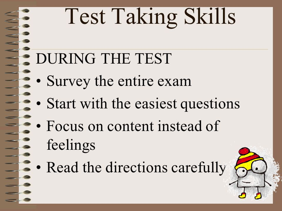 Test Taking Skills DURING THE TEST Survey the entire exam