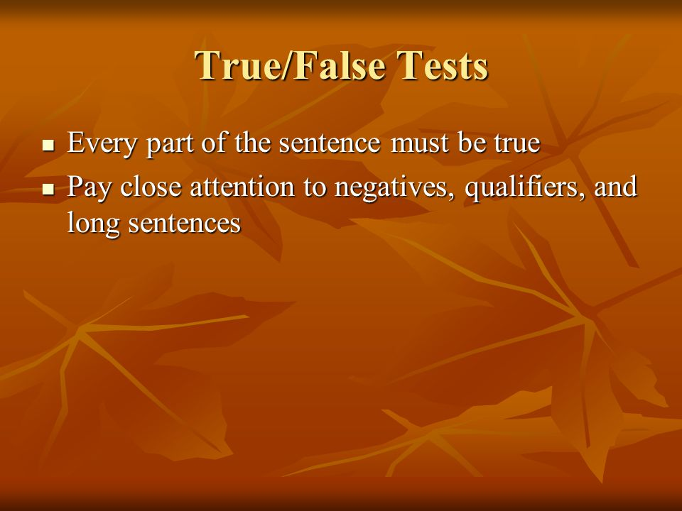 True/False Tests Every part of the sentence must be true