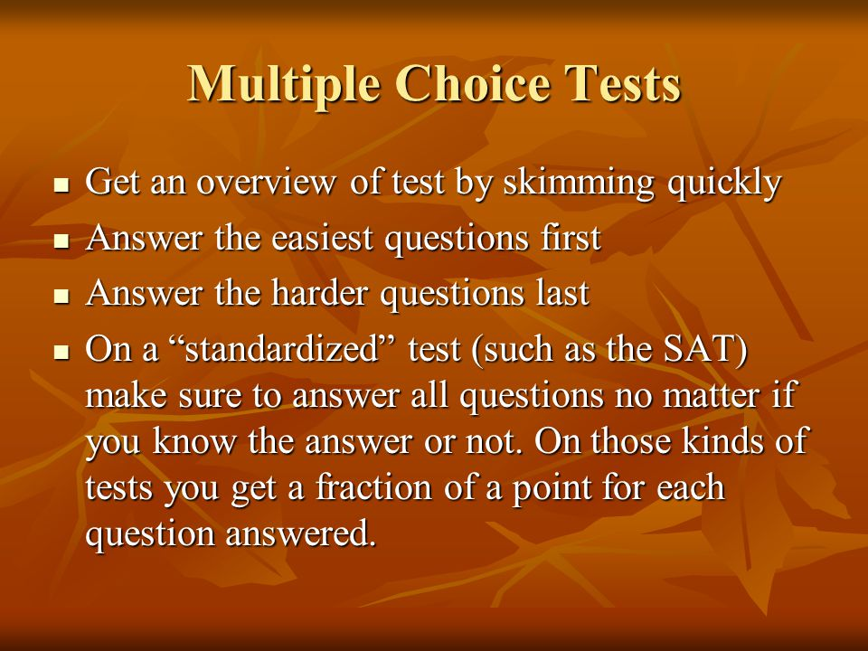 Multiple Choice Tests Get an overview of test by skimming quickly