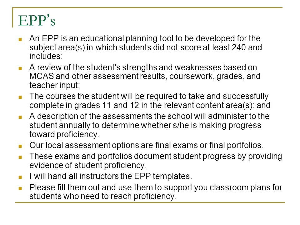 EPP's An EPP is an educational planning tool to be developed for the subject area(s) in which students did not score at least 240 and includes:
