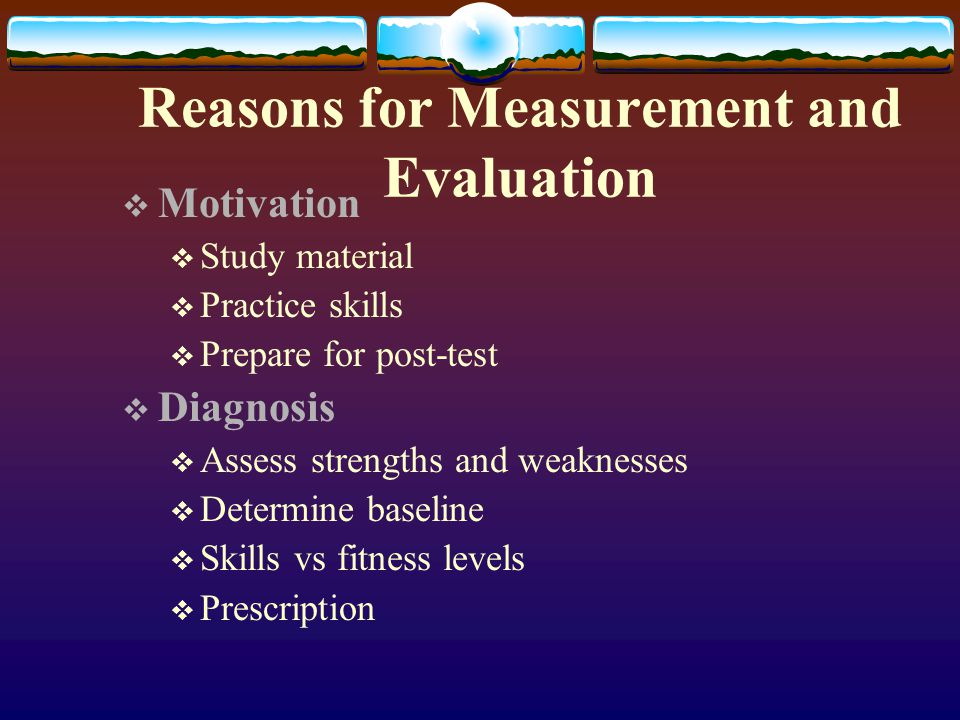 Reasons for Measurement and Evaluation