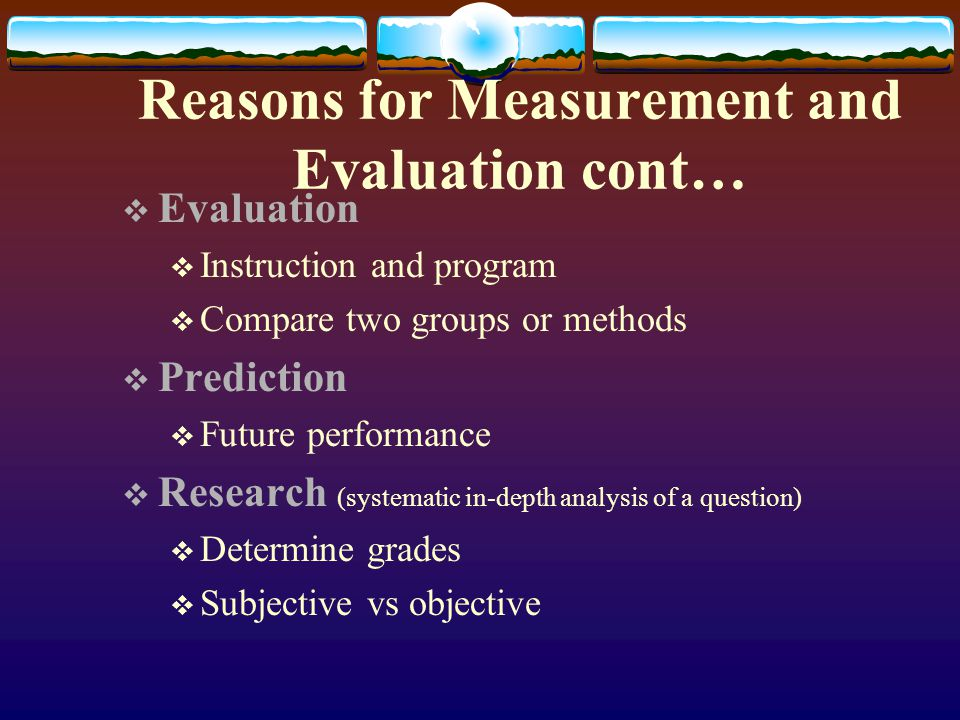 Reasons for Measurement and Evaluation cont…