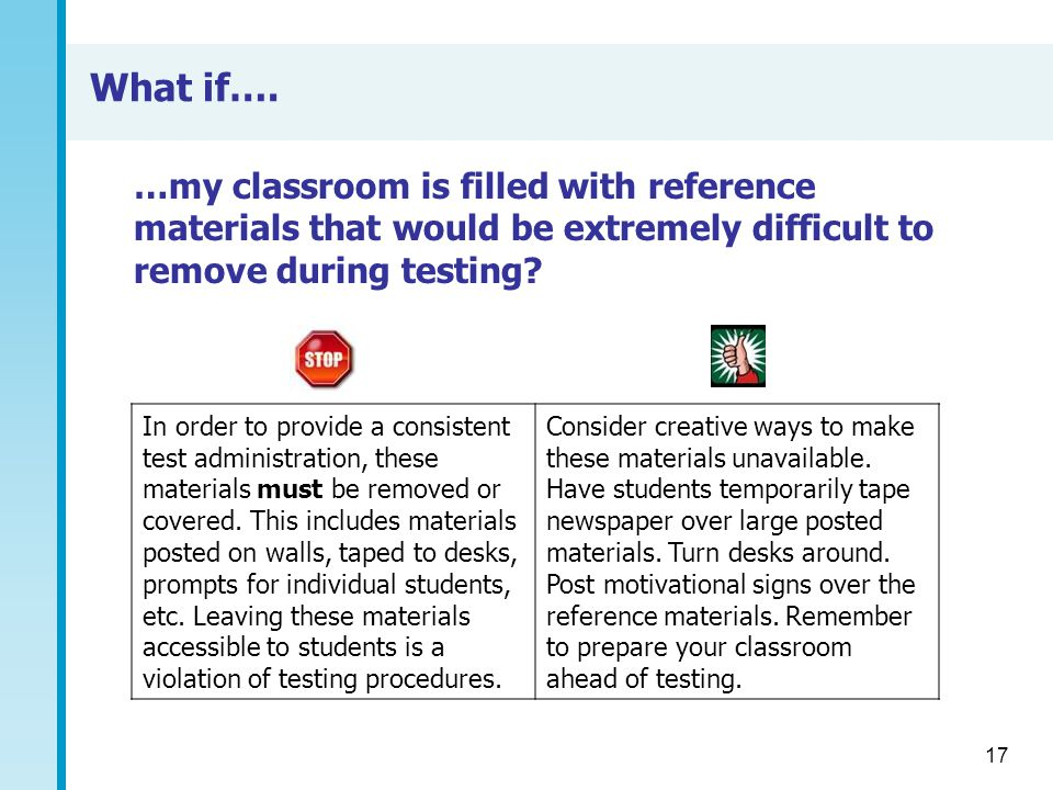 What if…. …my classroom is filled with reference materials that would be extremely difficult to remove during testing