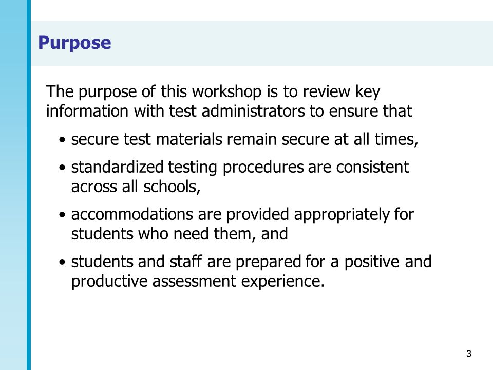 Purpose The purpose of this workshop is to review key information with test administrators to ensure that.