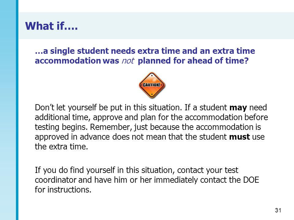 What if…. …a single student needs extra time and an extra time accommodation was not planned for ahead of time