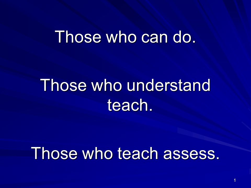Those who understand teach.