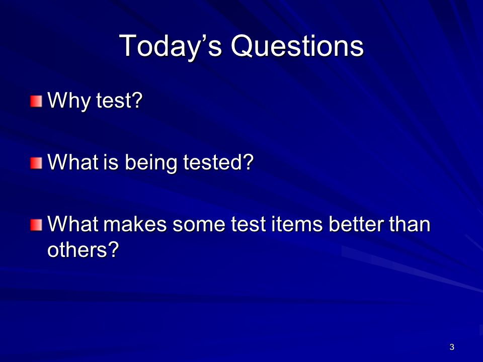 Today's Questions Why test What is being tested