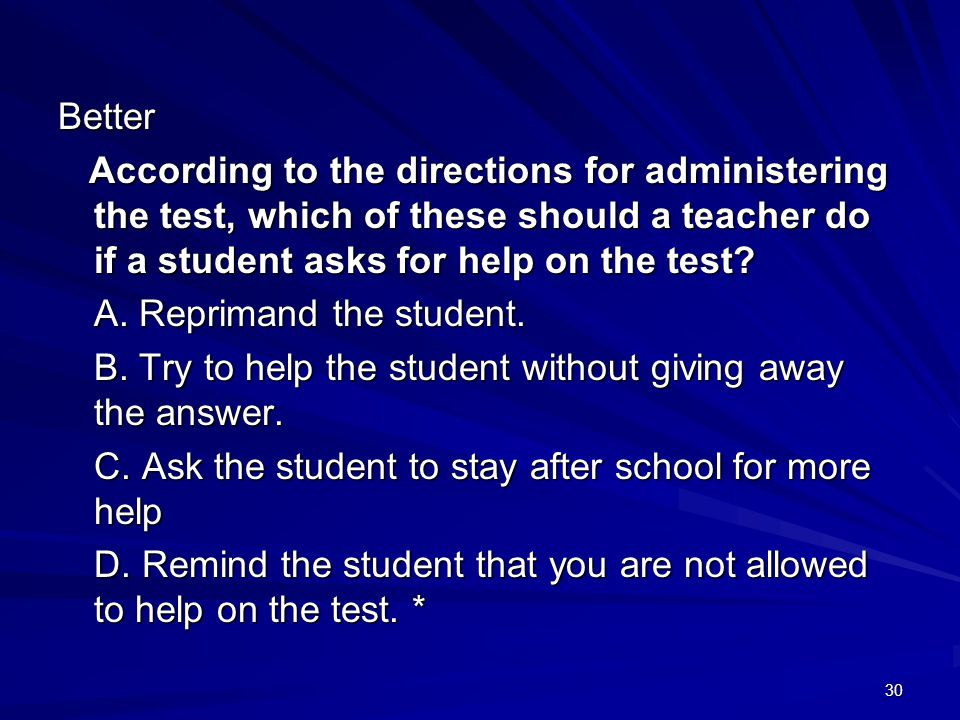 Better According to the directions for administering the test, which of these should a teacher do if a student asks for help on the test