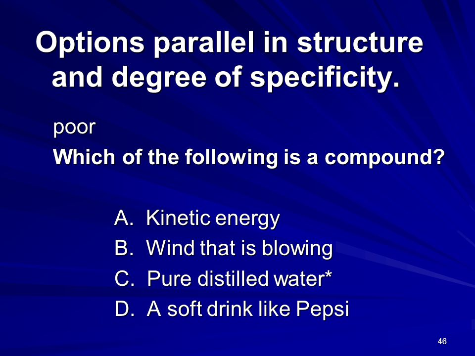 Options parallel in structure and degree of specificity.