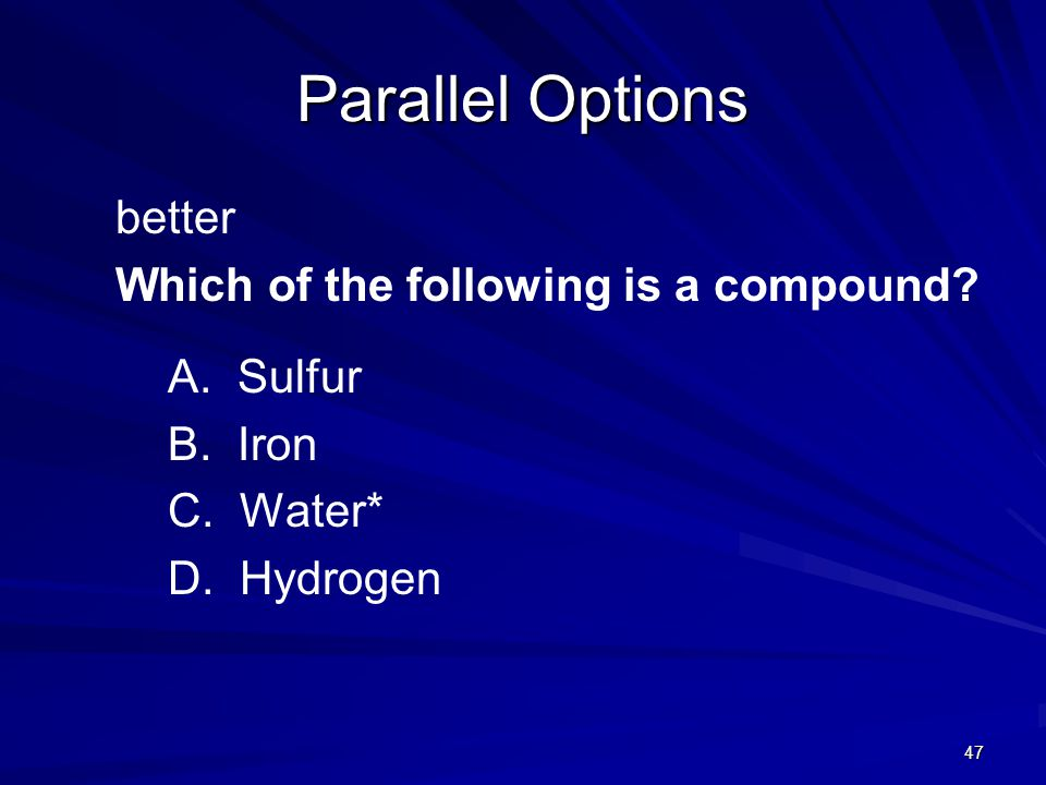 Parallel Options better Which of the following is a compound