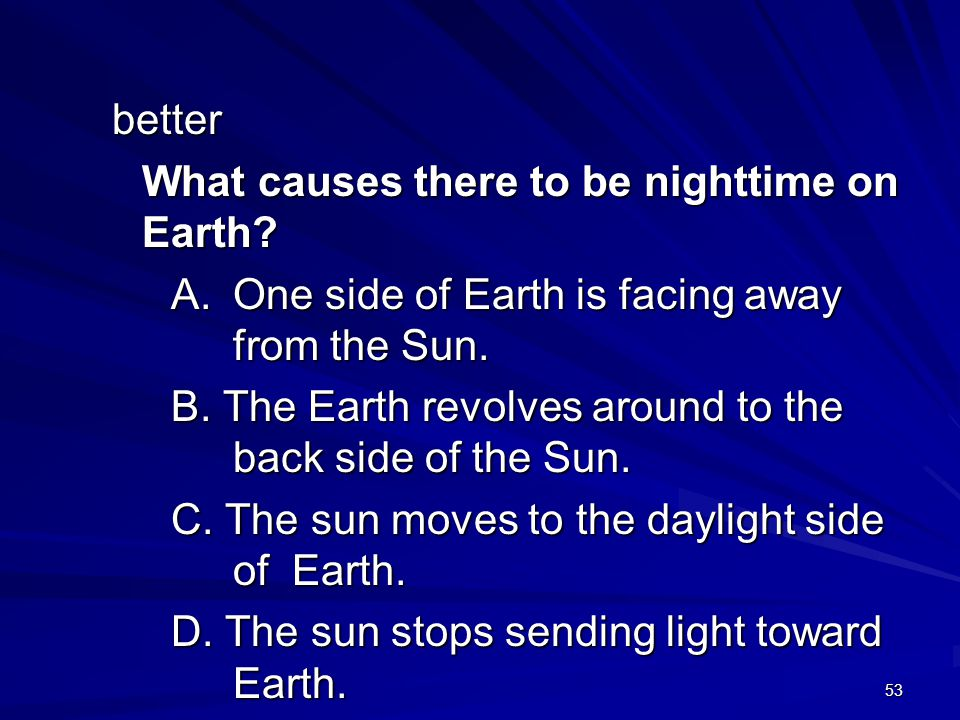 What causes there to be nighttime on Earth