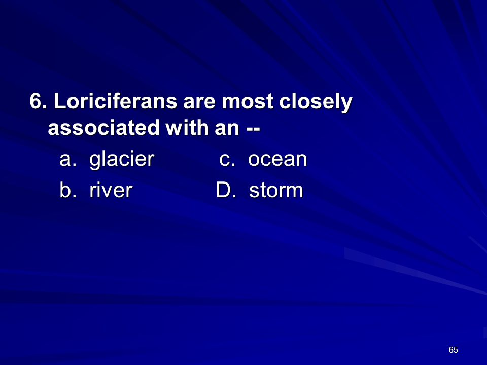 6. Loriciferans are most closely associated with an --